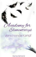 Academy for Elementarys 2 - Vernichtender Kampf by bibi_1410