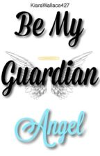 Be My Guardian Angel by KiaraWallace427