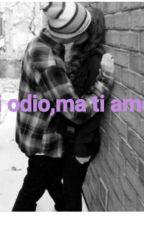 """😠""""TI ODIO MA TI AMO""""😍 by Benjamin_Rossi"""
