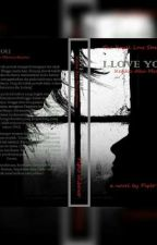 I Love You (Ketika Aku Mencintaimu) by PipitWibowo