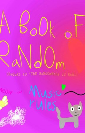 """A BoOk oF RaNdOm (SeQuEl tO """"ThE RaNdOmNeSs iS ReAl"""") by SkylaPotter-Cloud"""