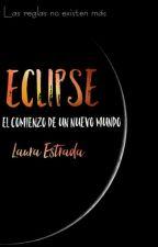 Eclipse: El comienzo de un nuevo mundo (EDITANDO)  by AleEstrada03