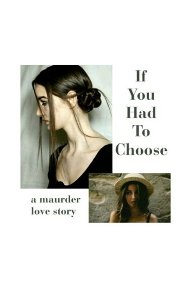 If you had to choose *marauder love story*