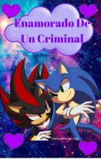 Enamorado De Un Criminal ( Shadonic❤ ) ♡TERMINADA♡ by MollyTierna