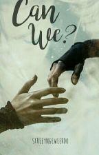 Can We? by StreeyngeWeerdo