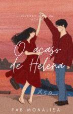 O Acaso de Helena by FabyMonalisa