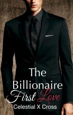 The Billionaire's First Love (Discontinued) by celestialxcross
