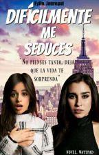 Difícilmente me seduces (Camren) [EN EDICIÓN]  by EylinJauregui