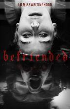 Befriended ✔️ by LiLMissWritingHood