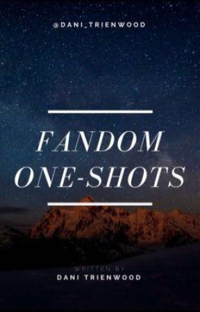 Fandom One-Shots by Dani_Trienwood