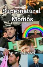 ❝Supernatural Momos❞ by Muke_Daddy