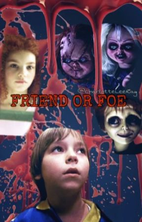 FRIEND OR FOE » ( Chucky-fanfic ) by stariousfalls