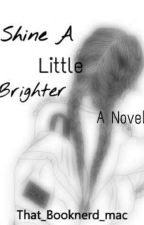 Shine A Little Brighter  by that_booknerd_mac