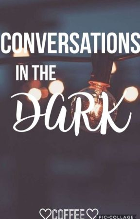 Conversations in the Dark by That1One2Girl