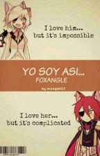 YO SOY ASÍ-FOXANGLE- by camilulilalalilo