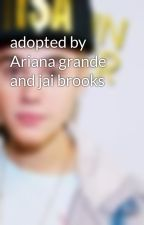 adopted by Ariana grande and jai brooks by makaylamay2