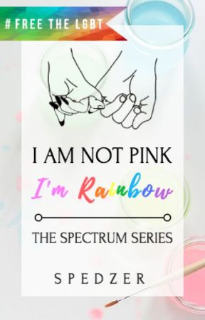 I Am Not Pink I'm Rainbow [UPDATED WEEKLY] by Spedzer