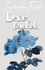 Love, Rachel. by InspirationExists