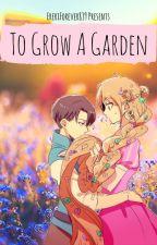 To Grow A Garden (Levi x Eren) by EreriForever839