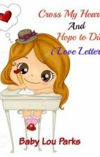 Cross My Heart and Hope To Die (love letter) completed by BabyLouParksPhr