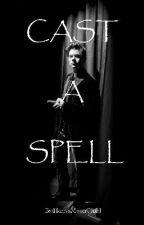 Cast A Spell by HarrysMoonChild