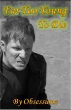 Far Too Young To Die    Book #1 by Obsessionz