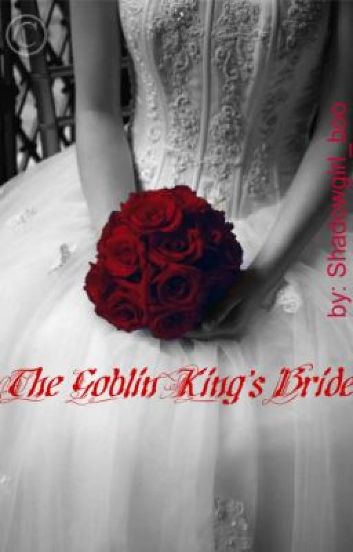 The Goblin King's Bride by Shadowgirl_boo
