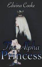 The Alpha Princess by EdwinaCooke