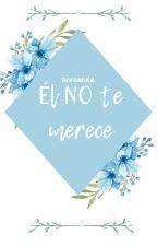 El No Te Merece  by gabiidla
