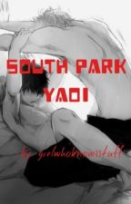 South Park Yaoi (Everything Smut) by girlwhoknowsstuff