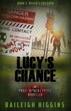 Lucy's Chance - Book 3 Death's Children by BaileighHiggins