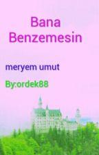 Bana Benzemesin by ordek88