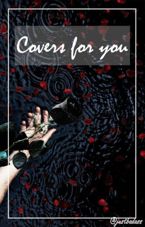 Covers for you. [open] by justbadass9