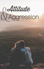 Attitude & Aggression by shayziii