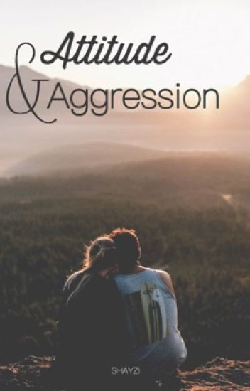 Attitude & Aggression