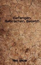Gefangen, Gebrochen, Geliebt. by yassi_girli04