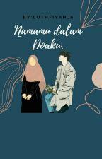 Namamu Dalam DOA ku(Compelete√) by luthfiyah_A