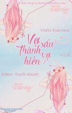 (HOÀN) VỢ XẤU THÀNH VỢ HIỀN- Thiền Toái Hoa by hatam261297