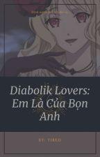Diabolik lovers : Em là của bọn anh by tramnguyen030705com