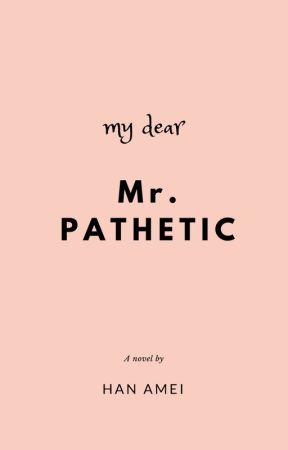 MY DEAR MR. PATHETIC by banana_koko