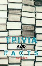 Trivia and Facts by chaellowish