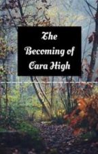 The Becoming of Cara High by TheShaylan
