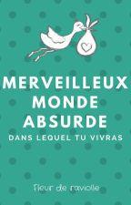 Merveilleux Monde Absurde by FleurDeRaviolle