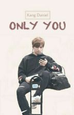 Kang Daniel || ONLY YOU [Completed] by _kimcii