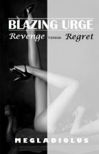 Blazing Urge: Revenge Versus Regret Book 2 by megladiolus