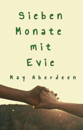 Sieben Monate mit Evie by MayAberdeen