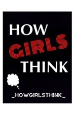 How Girls Think by _HowGirlsThink_