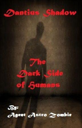 Dantius Shadow: The Dark Side of Humans (Watty Awards 2012) by AgentAstroZombie