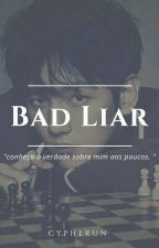 Bad Liar 《Byun Baekhyun》 by cypherun