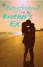 My Boyfriend is my Brother's Ex by PaintedNonsense